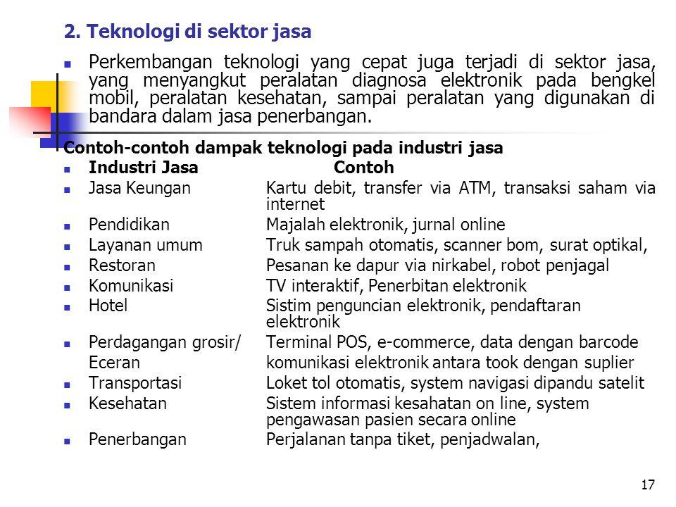2. Teknologi di sektor jasa Perkembangan teknologi yang cepat juga terjadi di sektor jasa, yang menyangkut peralatan diagnosa elektronik pada bengkel