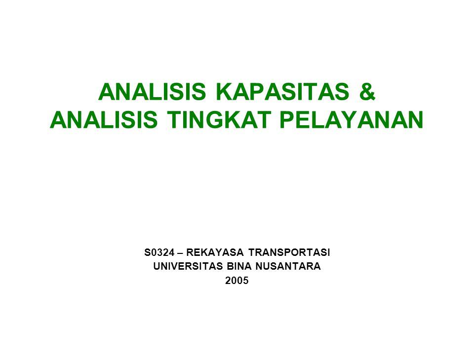 ANALISIS KAPASITAS & ANALISIS TINGKAT PELAYANAN S0324 – REKAYASA TRANSPORTASI UNIVERSITAS BINA NUSANTARA 2005
