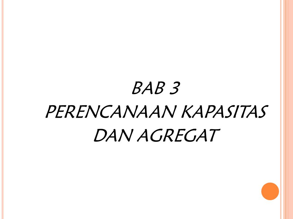 BAB 3 PERENCANAAN KAPASITAS DAN AGREGAT
