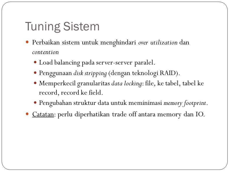 Tuning Sistem 17 Perbaikan sistem untuk menghindari over utilization dan contention Load balancing pada server-server paralel. Penggunaan disk strippi