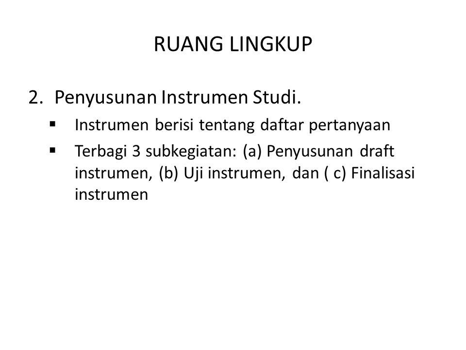 RUANG LINGKUP 2.Penyusunan Instrumen Studi.