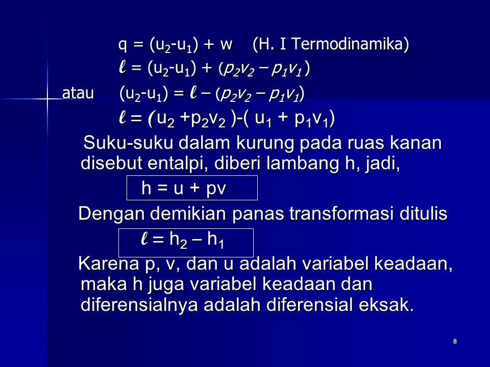 8 q = (u 2 -u 1 ) + w (H. I Termodinamika) q = (u 2 -u 1 ) + w (H. I Termodinamika) l = (u 2 -u 1 ) + ( p 2 v 2 – p 1 v 1 ) l = (u 2 -u 1 ) + ( p 2 v