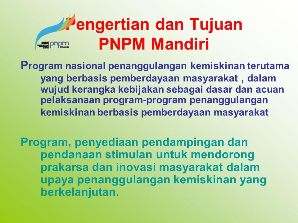 Pengertian dan Tujuan PNPM Mandiri P rogram nasional penanggulangan kemiskinan terutama yang berbasis pemberdayaan masyarakat, dalam wujud kerangka ke