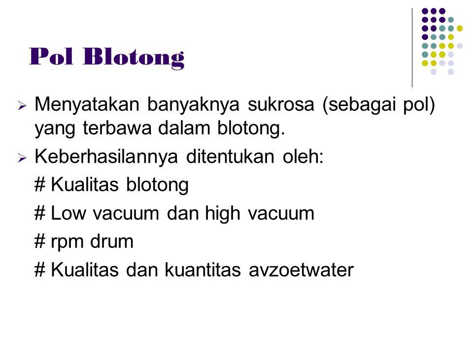 Pol Blotong  Menyatakan banyaknya sukrosa (sebagai pol) yang terbawa dalam blotong.  Keberhasilannya ditentukan oleh: # Kualitas blotong # Low vacuu