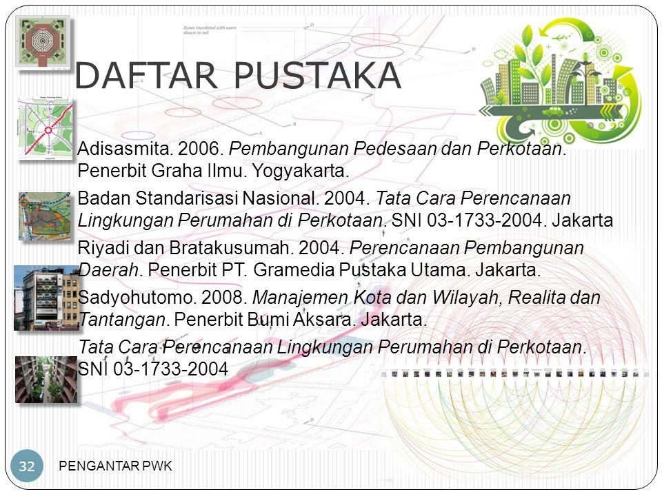 PENGANTAR PWK DAFTAR PUSTAKA 32 Adisasmita.2006. Pembangunan Pedesaan dan Perkotaan.