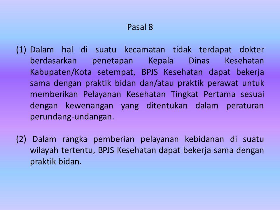 Pasal 8 (1)Dalam hal di suatu kecamatan tidak terdapat dokter berdasarkan penetapan Kepala Dinas Kesehatan Kabupaten/Kota setempat, BPJS Kesehatan dap