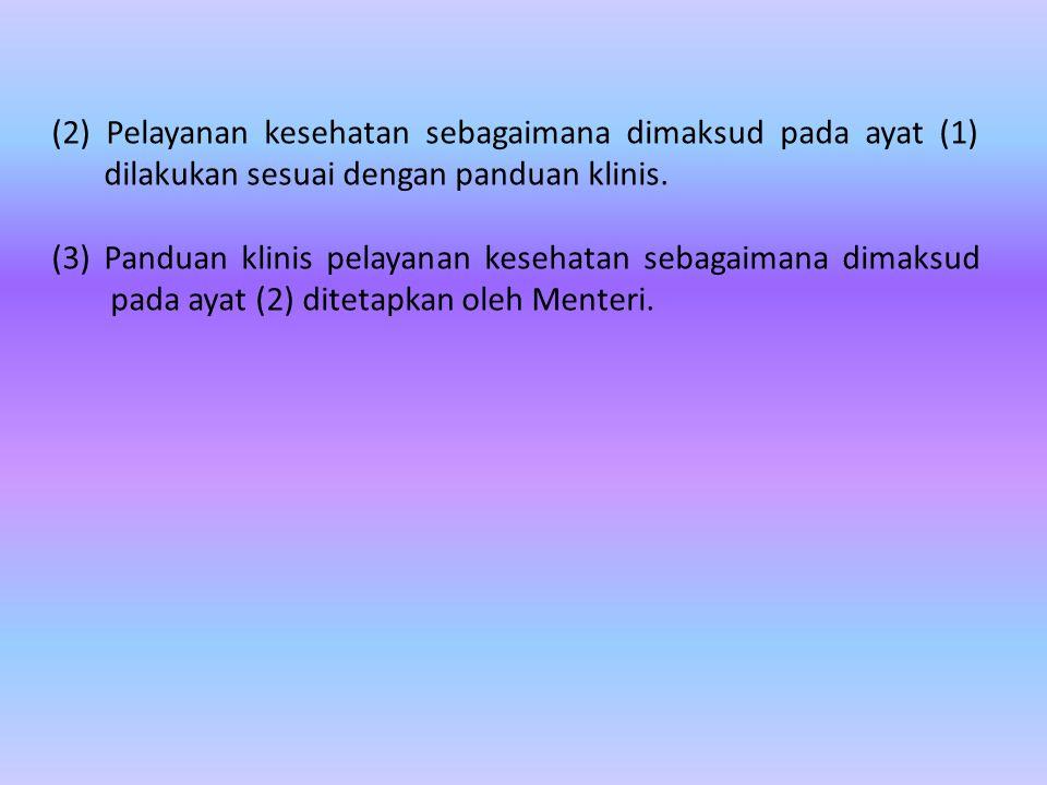 (2) Pelayanan kesehatan sebagaimana dimaksud pada ayat (1) dilakukan sesuai dengan panduan klinis.