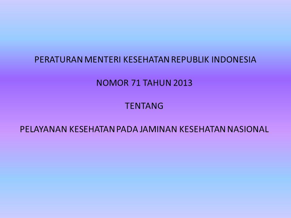 PERATURAN MENTERI KESEHATAN REPUBLIK INDONESIA NOMOR 71 TAHUN 2013 TENTANG PELAYANAN KESEHATAN PADA JAMINAN KESEHATAN NASIONAL