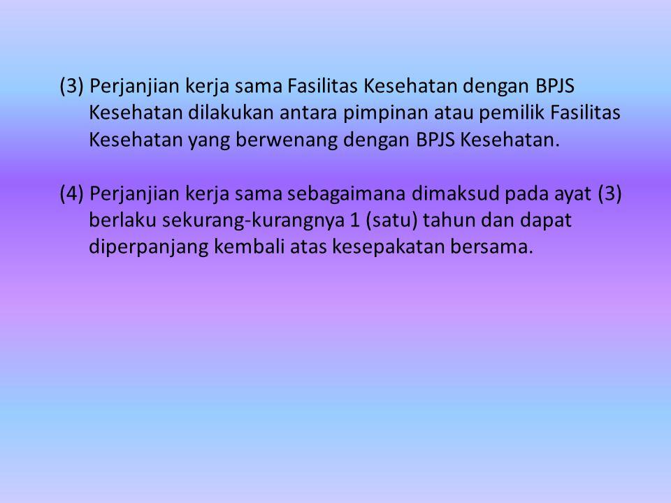 (3) Perjanjian kerja sama Fasilitas Kesehatan dengan BPJS Kesehatan dilakukan antara pimpinan atau pemilik Fasilitas Kesehatan yang berwenang dengan B