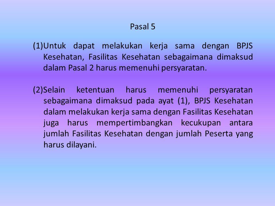 Pasal 5 (1)Untuk dapat melakukan kerja sama dengan BPJS Kesehatan, Fasilitas Kesehatan sebagaimana dimaksud dalam Pasal 2 harus memenuhi persyaratan.