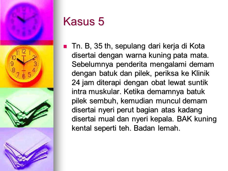 Kasus 5 Tn.B, 35 th, sepulang dari kerja di Kota disertai dengan warna kuning pata mata.
