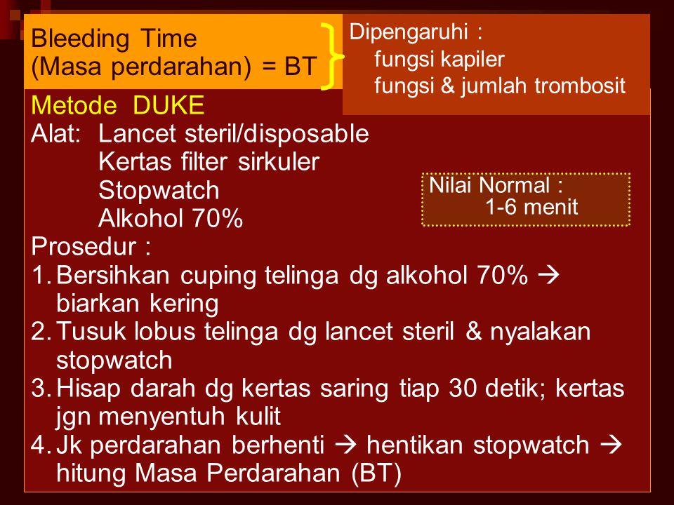 24 Bleeding Time (Masa perdarahan) = BT Metode DUKE Alat:Lancet steril/disposable Kertas filter sirkuler Stopwatch Alkohol 70% Prosedur : 1.Bersihkan