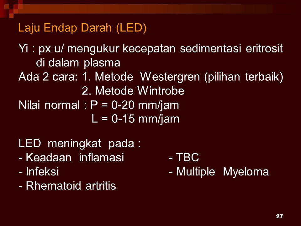 27 Laju Endap Darah (LED) Yi : px u/ mengukur kecepatan sedimentasi eritrosit di dalam plasma Ada 2 cara: 1. Metode Westergren (pilihan terbaik) 2. Me