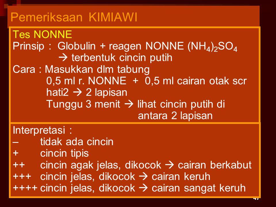47 Pemeriksaan KIMIAWI Tes NONNE Prinsip : Globulin + reagen NONNE (NH 4 ) 2 SO 4  terbentuk cincin putih Cara : Masukkan dlm tabung 0,5 ml r. NONNE