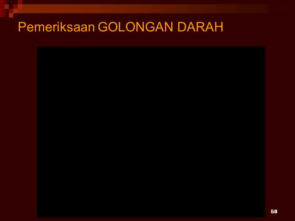 Pemeriksaan GOLONGAN DARAH 58