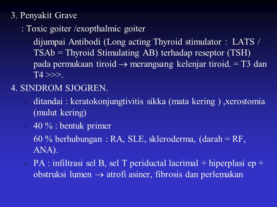 3. Penyakit Grave : Toxic goiter /exopthalmic goiter -dijumpai Antibodi (Long acting Thyroid stimulator : LATS / TSAb = Thyroid Stimulating AB) terhad