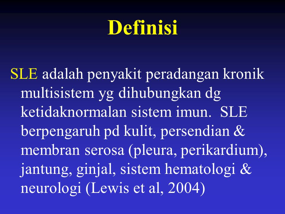 Definisi SLE adalah penyakit peradangan kronik multisistem yg dihubungkan dg ketidaknormalan sistem imun. SLE berpengaruh pd kulit, persendian & membr