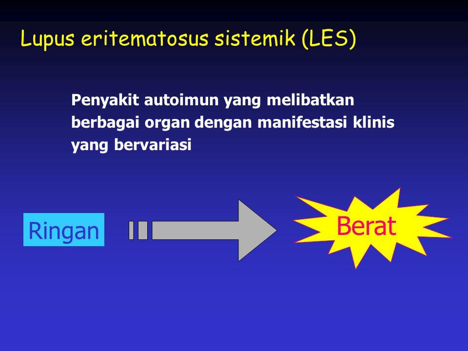 Penyakit autoimun yang melibatkan berbagai organ dengan manifestasi klinis yang bervariasi Lupus eritematosus sistemik (LES) Ringan Berat