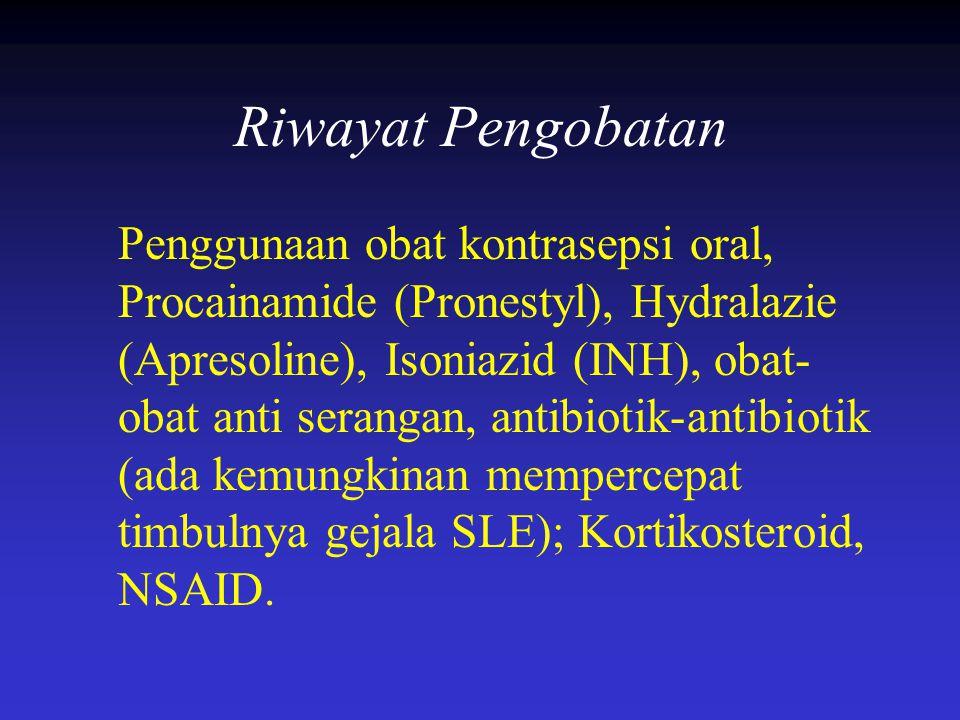 Riwayat Pengobatan Penggunaan obat kontrasepsi oral, Procainamide (Pronestyl), Hydralazie (Apresoline), Isoniazid (INH), obat- obat anti serangan, ant