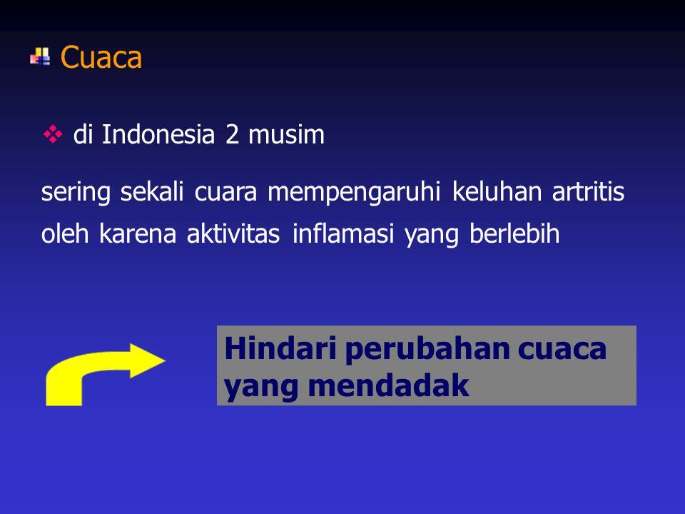 Cuaca  di Indonesia 2 musim sering sekali cuara mempengaruhi keluhan artritis oleh karena aktivitas inflamasi yang berlebih Hindari perubahan cuaca y