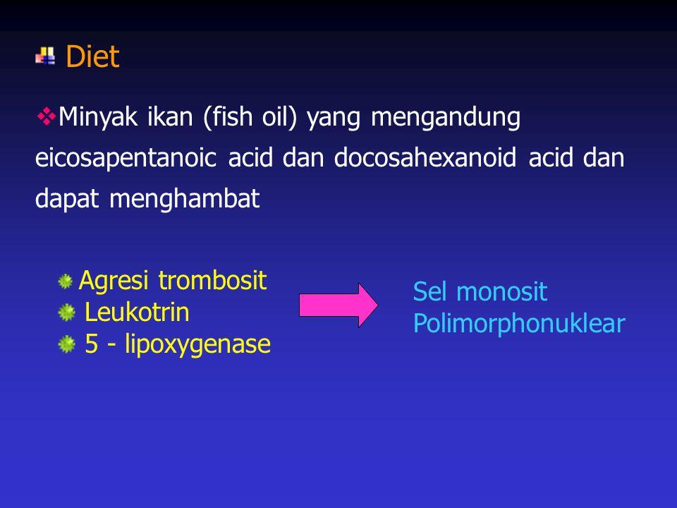 Diet  Minyak ikan (fish oil) yang mengandung eicosapentanoic acid dan docosahexanoid acid dan dapat menghambat Agresi trombosit Leukotrin 5 - lipoxyg