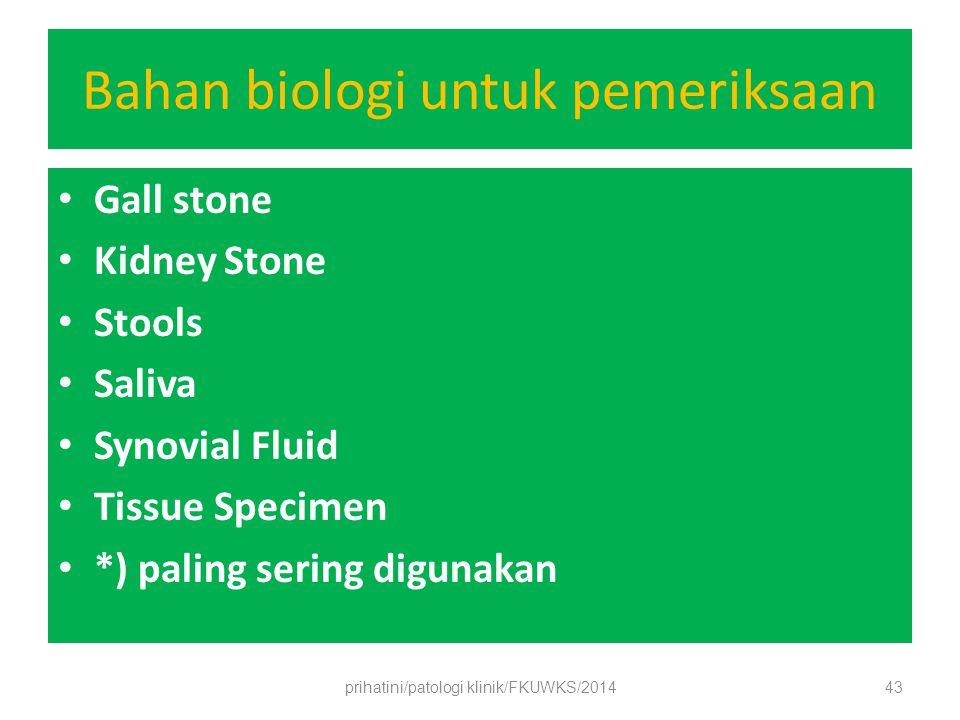 Bahan biologi untuk pemeriksaan Gall stone Kidney Stone Stools Saliva Synovial Fluid Tissue Specimen *) paling sering digunakan prihatini/patologi klinik/FKUWKS/201443
