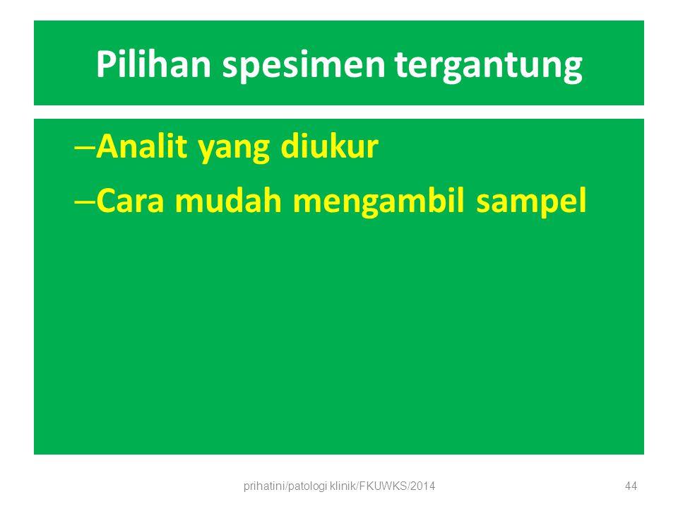 Pilihan spesimen tergantung – Analit yang diukur – Cara mudah mengambil sampel prihatini/patologi klinik/FKUWKS/201444