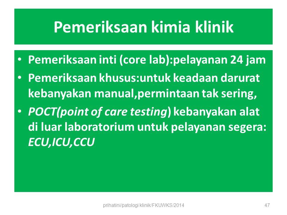 Pemeriksaan kimia klinik Pemeriksaan inti (core lab):pelayanan 24 jam Pemeriksaan khusus:untuk keadaan darurat kebanyakan manual,permintaan tak sering, POCT(point of care testing) kebanyakan alat di luar laboratorium untuk pelayanan segera: ECU,ICU,CCU prihatini/patologi klinik/FKUWKS/201447