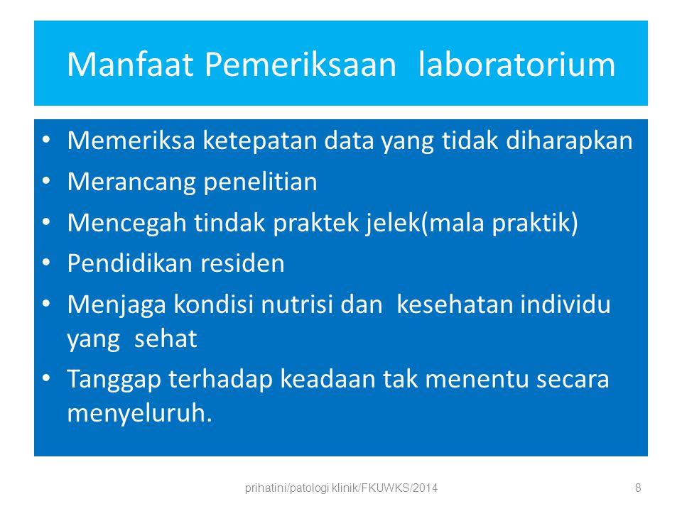 Contoh penggunaan pemeriksaa n Uji diagnostikindikasi Darah samarUji saring usia.45 th Potasium serumUji rutin pasien dgn diuretikkasus kardiak arytmia Enzim hatiMemantau obat hepatotoksik TSH>50 th dugaan hipo/hipertiroid/disfungsi tiroid Hb,HCTAnemia,perdarahan Kultur urinePyuria,ISK GDP/FBG> 45 th tiap 3 th;memantau DM prihatini/patologi klinik/FKUWKS/20149