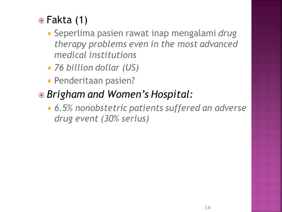  Fakta (1)  Seperlima pasien rawat inap mengalami drug therapy problems even in the most advanced medical institutions  76 billion dollar (US)  Pe