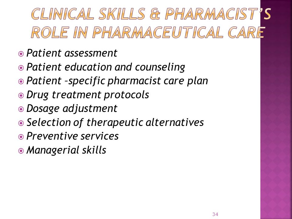  Patient assessment  Patient education and counseling  Patient –specific pharmacist care plan  Drug treatment protocols  Dosage adjustment  Sele