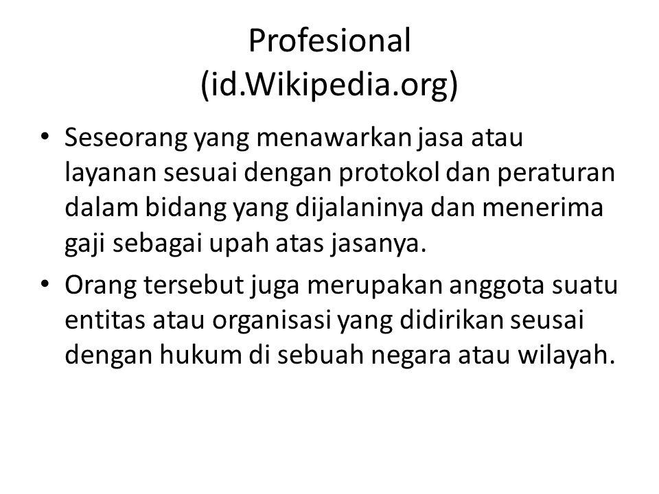 Profesional (id.Wikipedia.org) Seseorang yang menawarkan jasa atau layanan sesuai dengan protokol dan peraturan dalam bidang yang dijalaninya dan mene