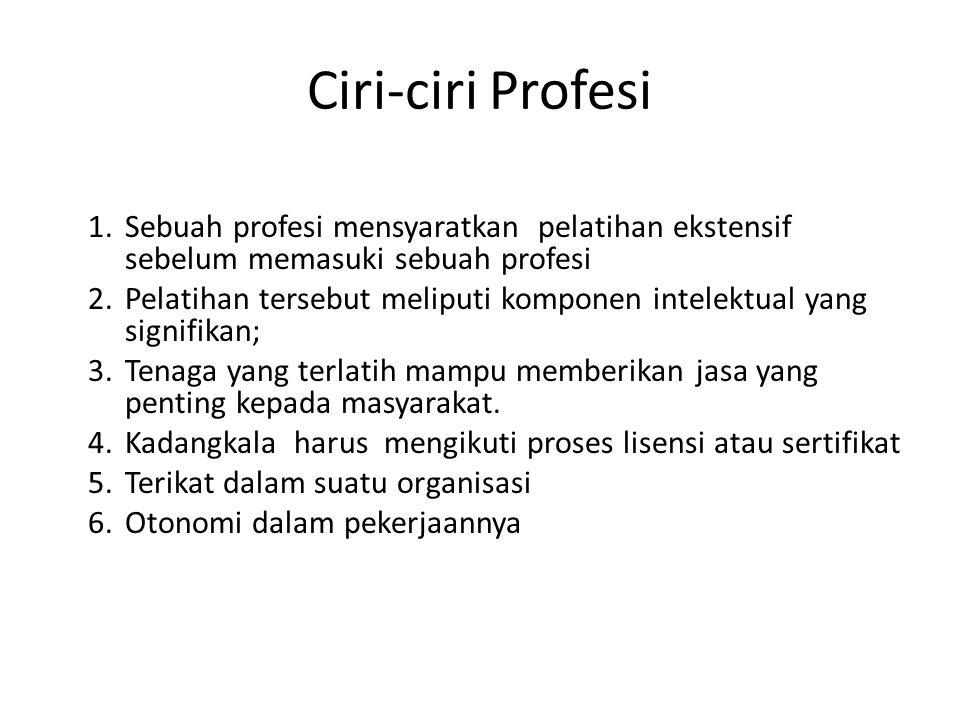 1.Sebuah profesi mensyaratkan pelatihan ekstensif sebelum memasuki sebuah profesi 2.Pelatihan tersebut meliputi komponen intelektual yang signifikan;