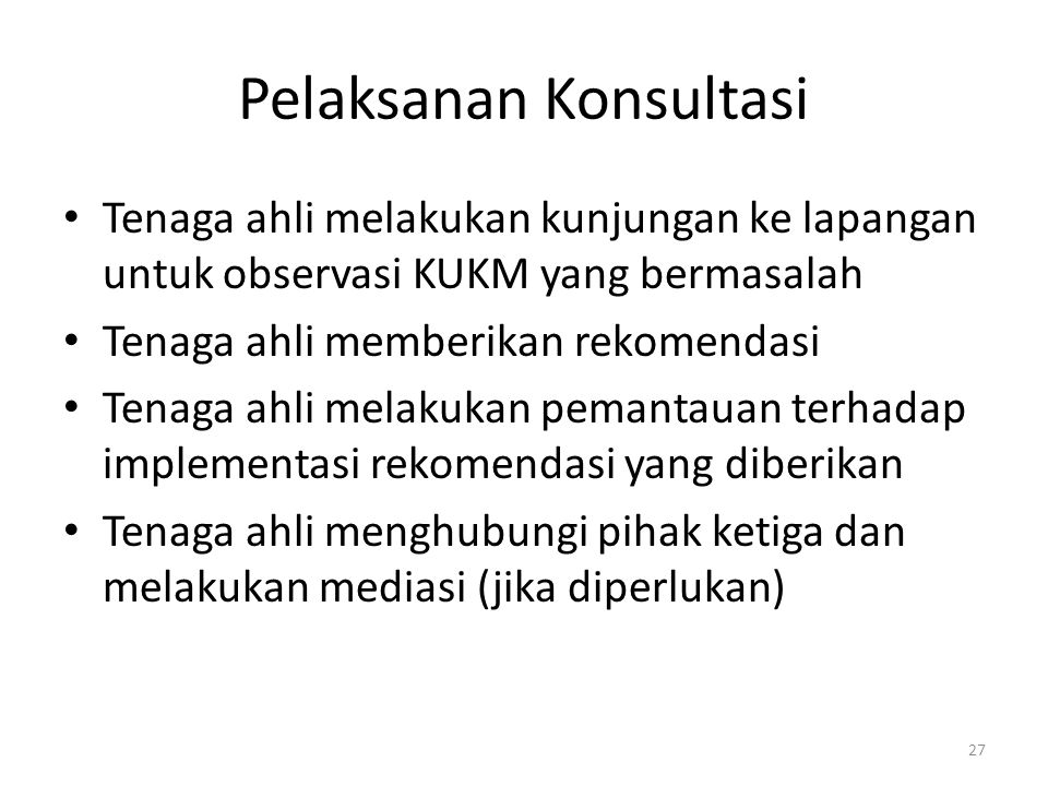 Pelaksanan Konsultasi Tenaga ahli melakukan kunjungan ke lapangan untuk observasi KUKM yang bermasalah Tenaga ahli memberikan rekomendasi Tenaga ahli