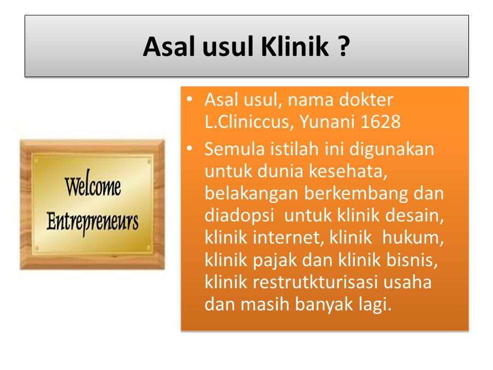 Asal usul Klinik ? Asal usul, nama dokter L.Cliniccus, Yunani 1628 Semula istilah ini digunakan untuk dunia kesehata, belakangan berkembang dan diadop
