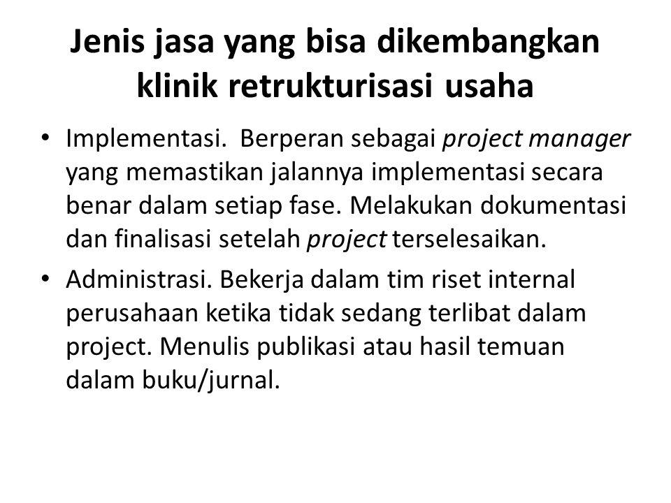 Jenis jasa yang bisa dikembangkan klinik retrukturisasi usaha Implementasi. Berperan sebagai project manager yang memastikan jalannya implementasi sec