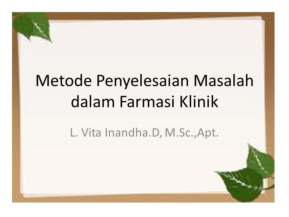 Metode Penyelesaian Masalah dalam Farmasi Klinik L. Vita Inandha.D, M.Sc.,Apt.
