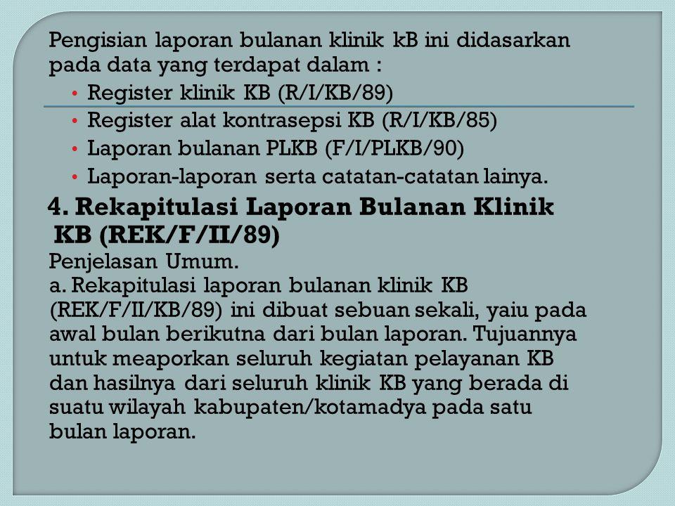 Pengisian laporan bulanan klinik kB ini didasarkan pada data yang terdapat dalam : Register klinik KB (R/I/KB/89) Register alat kontrasepsi KB (R/I/KB