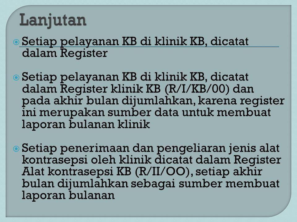  Setiap pelayanan KB di klinik KB, dicatat dalam Register klinik KB (R/I/KB/00) dan pada akhir bulan dijumlahkan, karena register ini merupakan sumbe