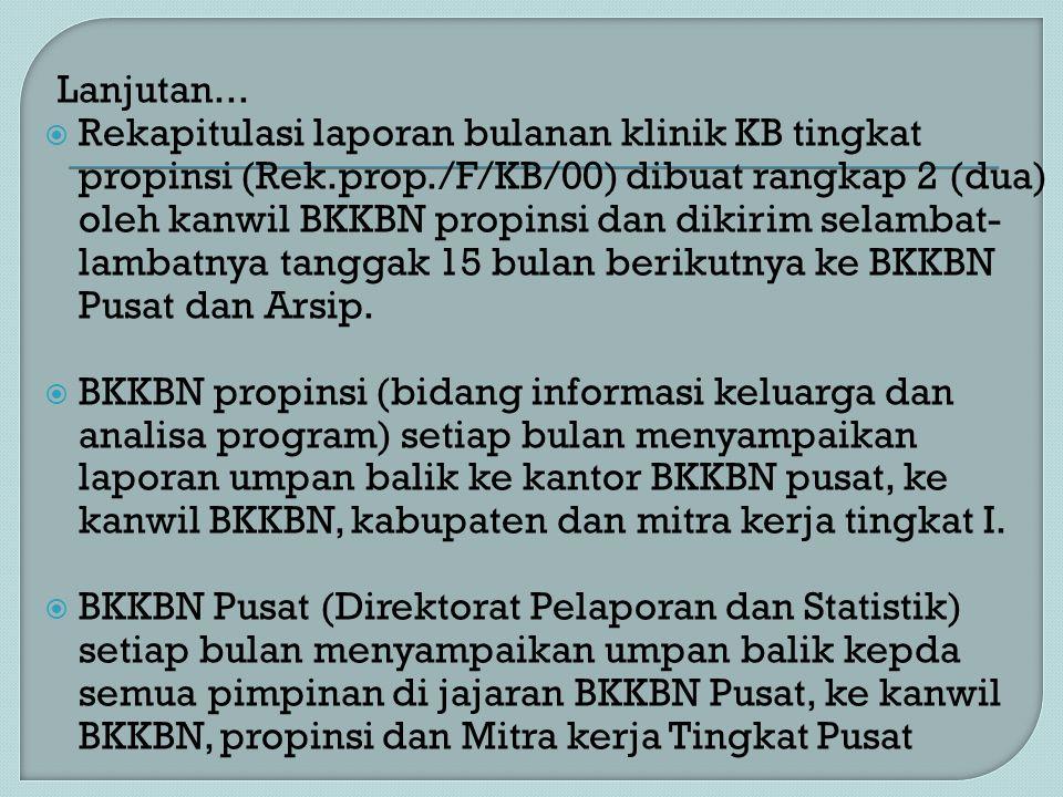 Lanjutan...  Rekapitulasi laporan bulanan klinik KB tingkat propinsi (Rek.prop./F/KB/00) dibuat rangkap 2 (dua) oleh kanwil BKKBN propinsi dan dikiri