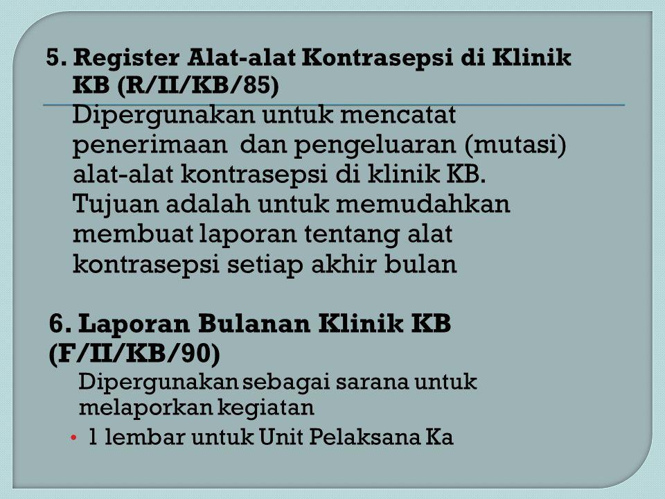 5. Register Alat-alat Kontrasepsi di Klinik KB (R/II/KB/85) Dipergunakan untuk mencatat penerimaan dan pengeluaran (mutasi) alat-alat kontrasepsi di k