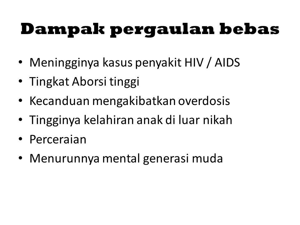Dampak pergaulan bebas Meningginya kasus penyakit HIV / AIDS Tingkat Aborsi tinggi Kecanduan mengakibatkan overdosis Tingginya kelahiran anak di luar nikah Perceraian Menurunnya mental generasi muda