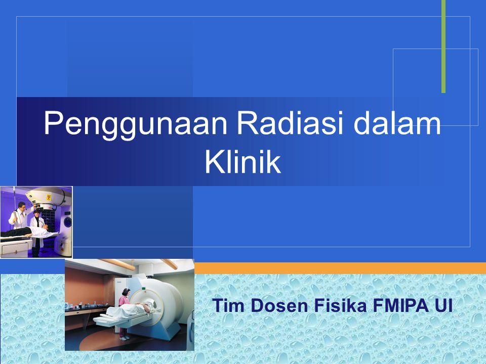 Penggunaan Radiasi dalam Klinik Secara umum penggunaan radiasi dalam klinik dibagi menjadi tiga, yaitu untuk tujuan  Diagnostik  Radiodiagnostik  Terapi  Radioterapi  Kedokteran Nuklir