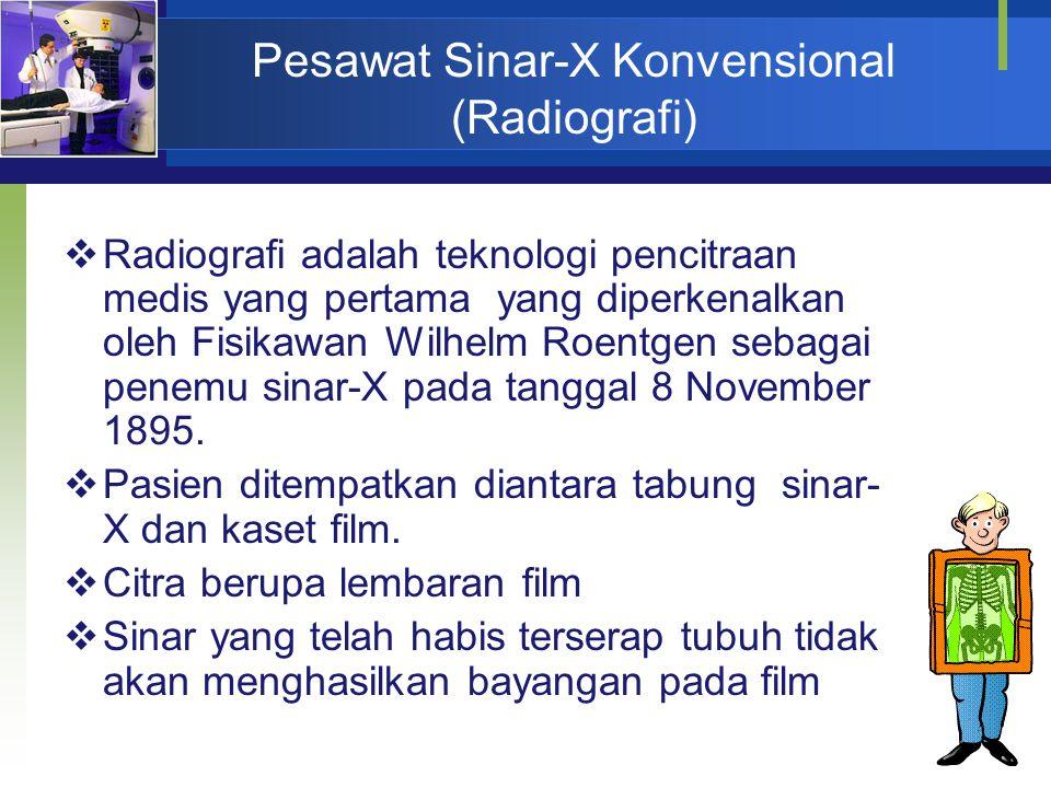 Pesawat Sinar-X Konvensional (Radiografi)  Radiografi adalah teknologi pencitraan medis yang pertama yang diperkenalkan oleh Fisikawan Wilhelm Roentg