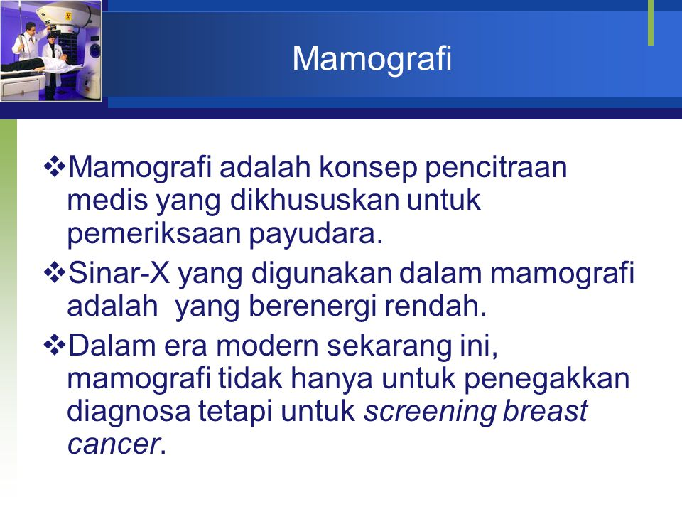 Mamografi  Mamografi adalah konsep pencitraan medis yang dikhususkan untuk pemeriksaan payudara.  Sinar-X yang digunakan dalam mamografi adalah yang