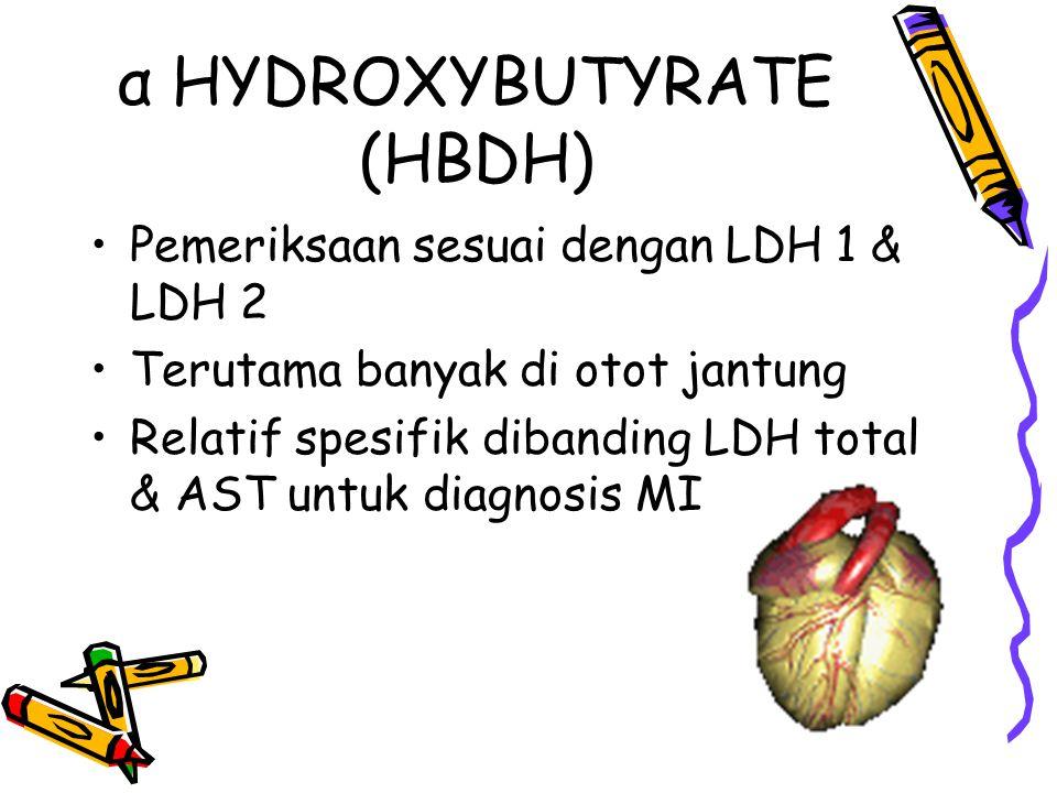 α HYDROXYBUTYRATE (HBDH) Pemeriksaan sesuai dengan LDH 1 & LDH 2 Terutama banyak di otot jantung Relatif spesifik dibanding LDH total & AST untuk diag