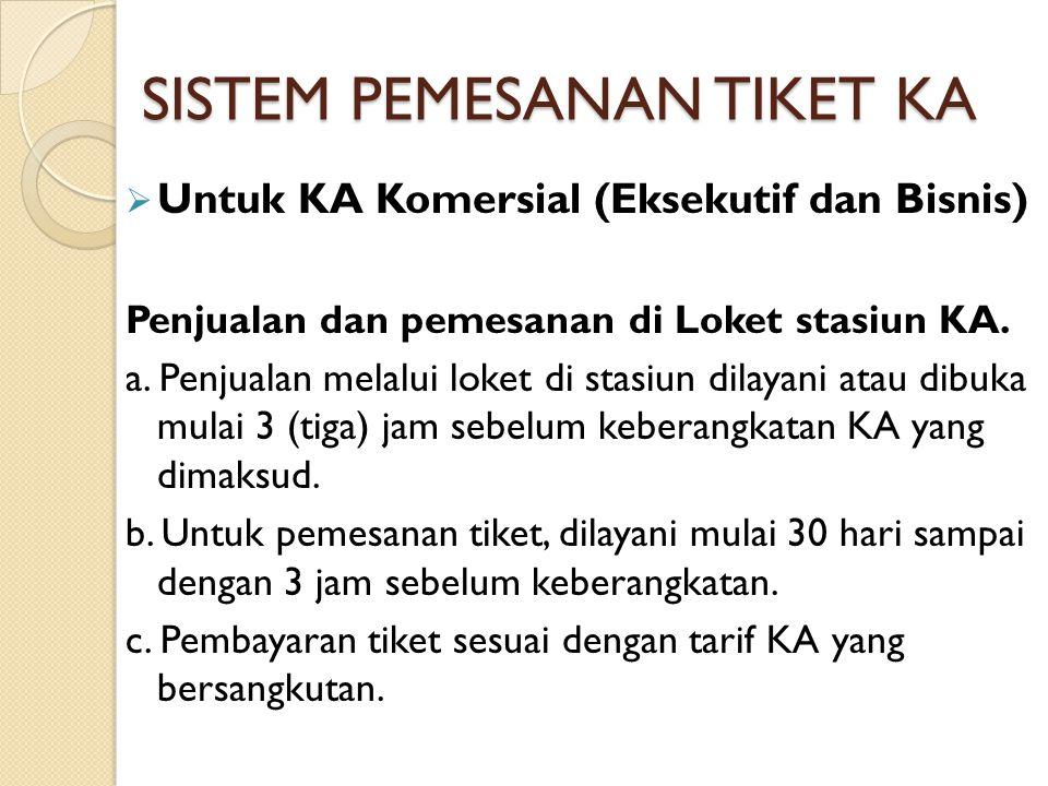 SISTEM PEMESANAN TIKET KA  Untuk KA Komersial (Eksekutif dan Bisnis) Penjualan dan pemesanan di Loket stasiun KA. a. Penjualan melalui loket di stasi
