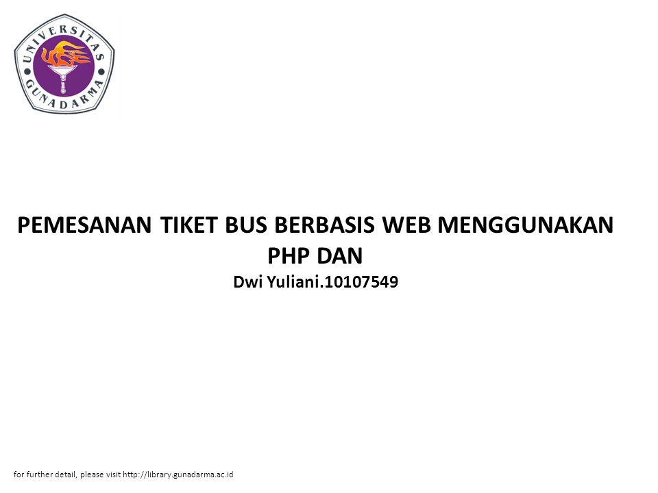 PEMESANAN TIKET BUS BERBASIS WEB MENGGUNAKAN PHP DAN Dwi Yuliani.10107549 for further detail, please visit http://library.gunadarma.ac.id