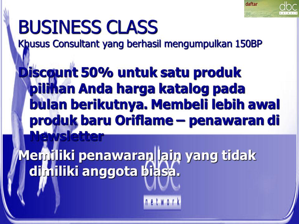 BUSINESS CLASS Khusus Consultant yang berhasil mengumpulkan 150BP Discount 50% untuk satu produk pilihan Anda harga katalog pada bulan berikutnya.