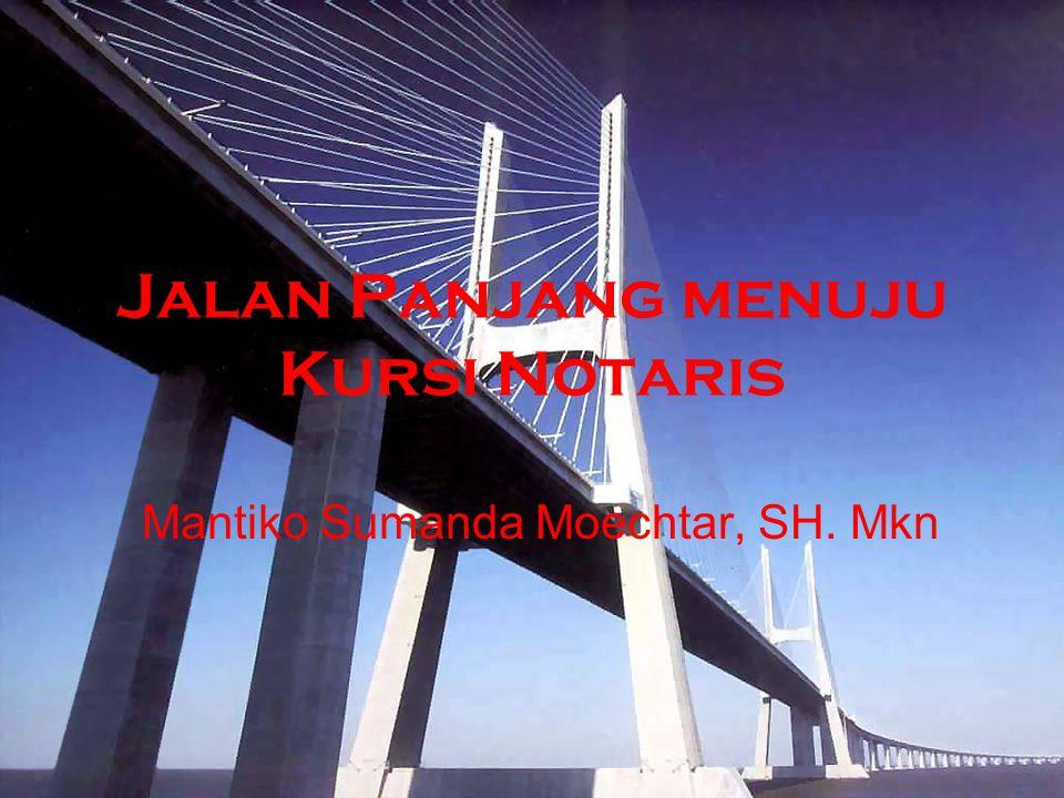 Jalan Panjang menuju Kursi Notaris Mantiko Sumanda Moechtar, SH. Mkn